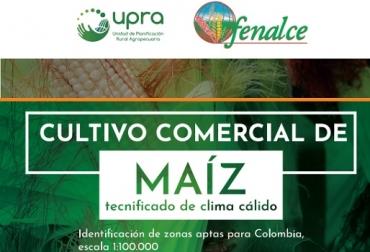 UPRA, Fenalce, maíz tecnificado, Plan Nacional de Ordenamiento Productivo y Social de la Propiedad Rural del Maíz (PNOPSPRM), 16% del área del país es apta para el cultivo comercial de maíz, CONtexto ganadero, ganadería Colombia, Noticias ganaderas Colombia